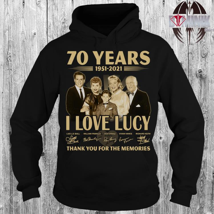 70 Years 1951-2021 I Love Lucy Thank You For The Memories Shirt hoodie