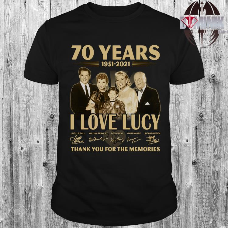 70 Years 1951-2021 I Love Lucy Thank You For The Memories Shirt