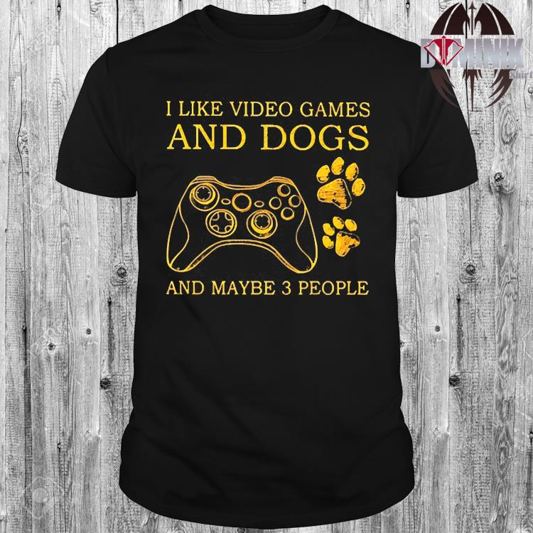 I Like Video Games And Dogs And Maybe 3 People Shirt