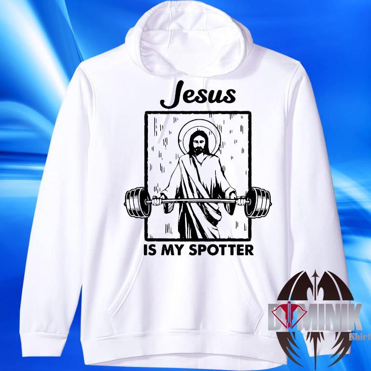 Jesus Is My Spotter Shirt hoodie