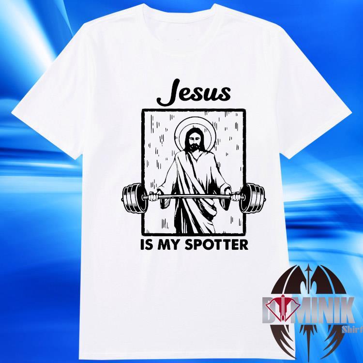 Jesus Is My Spotter Shirt