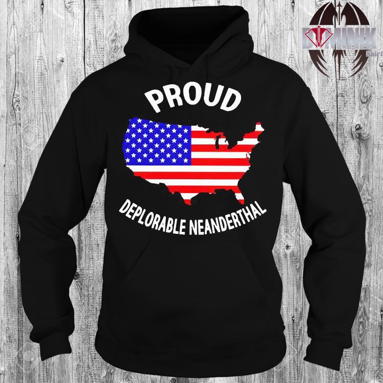 Proud Deplorable Neanderthal Shirt hoodie