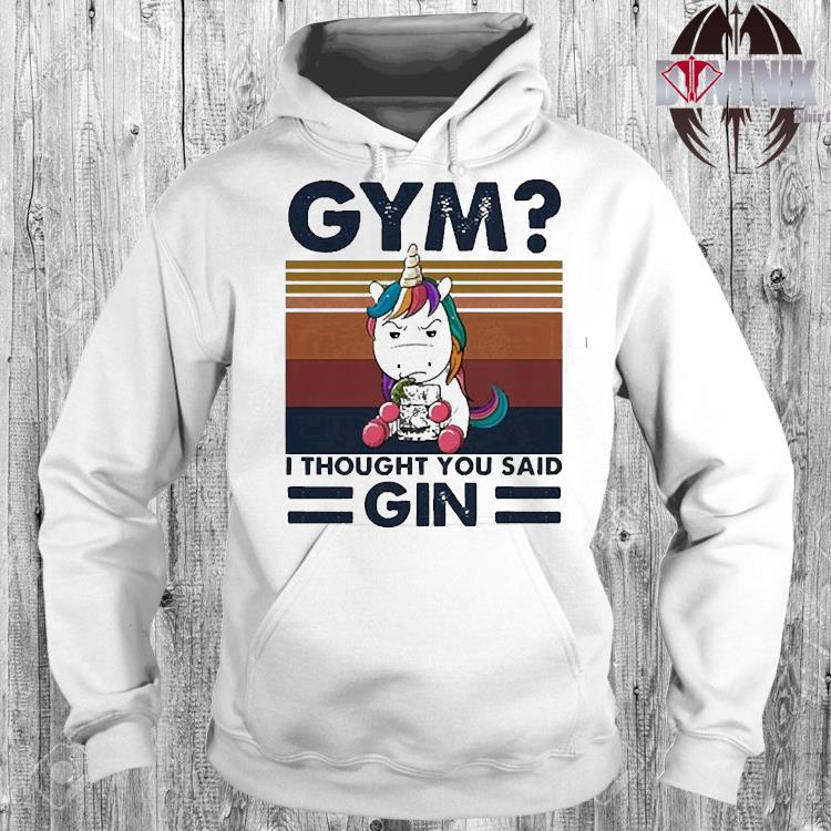 Unicorn Gym I Thought You Said Gin Vintage Shirt hoodie