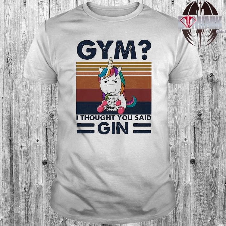 Unicorn Gym I Thought You Said Gin Vintage Shirt